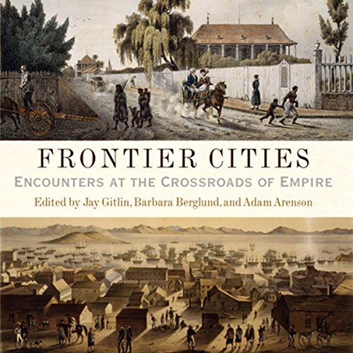 Frontier Cities     Encounters at the Crossroads of Empire              Written by:                                                                                                                                 Jay Gitlin,                                                                                        Barbara Berglund,                                                                                        Adam Arenson                               Narrated by:                                                                                                                                 Charles Henderson Norman                      Length: 8 hrs and 46 mins     Not rated yet     Overall 0.0