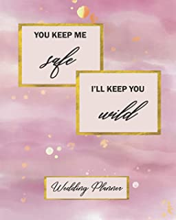 You Keep Me Safe I'll Keep You Wild Wedding Planner: My Guide and Organizer For Planning Everything From The Engagement Party To The Honeymoon | Inspirational Life Quote Lilac and  Faux Gold Foil Design