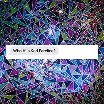 Who TF Is Karl Farelice (Essentials)
