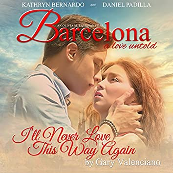 """I'll Never Love This Way Again (From """"Barcelona - A Love Untold"""")"""