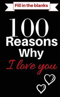 100 Reasons Why I Love You Book:Fill In The Blanks: What I love About You Book With The Best Short Love Quotes With Love Notes