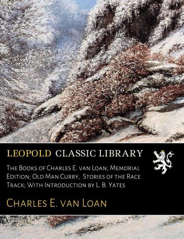 クリスマス敗北打倒The Books of Charles E. van Loan; Memorial Edition; Old Man Curry,  Stories of the Race Track; With Introduction by L. B. Yates