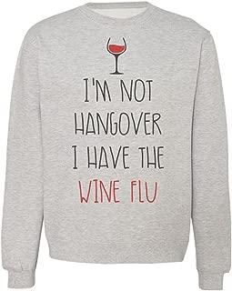 I'm Not Hangover I Have The Wine Flu Glass of Wine Design Men's Women's Unisex Sweatshirt