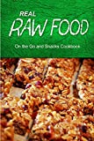 Real Raw Food - On The Go and Snacks Cookbook: Raw diet cookbook for the raw lifestyle (English Edition)