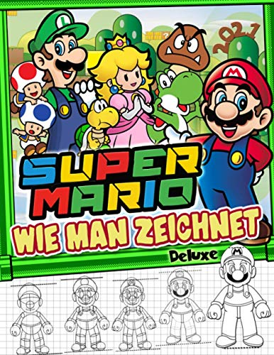 Super Mario Wie Man Zeichnet: Super Mario Deluxe 2021 Anleitung Zum Zeichnen: Coole Malbuch Mit Ausgezeichneten Inoffizielle Bilder