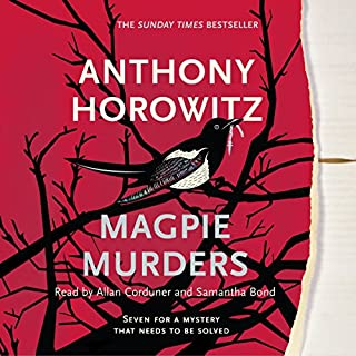 Magpie Murders                   By:                                                                                                                                 Anthony Horowitz                               Narrated by:                                                                                                                                 Allan Corduner,                                                                                        Samantha Bond                      Length: 15 hrs and 48 mins     627 ratings     Overall 4.3