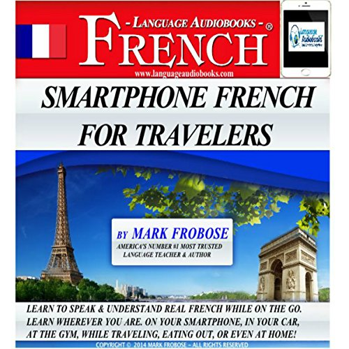 Smartphone French for Travelers     5 Hours of Intense Travel Practice In French: English and French Edition              By:                                                                                                                                 Mark Frobose                               Narrated by:                                                                                                                                 Mark Frobose                      Length: 5 hrs and 15 mins     8 ratings     Overall 4.6
