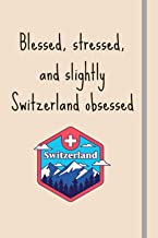 Blessed, Stressed & Slightly Switzerland Obsessed: Funny Novelty Expat Gift For Switzerland Lovers / Expats / Retirement G...
