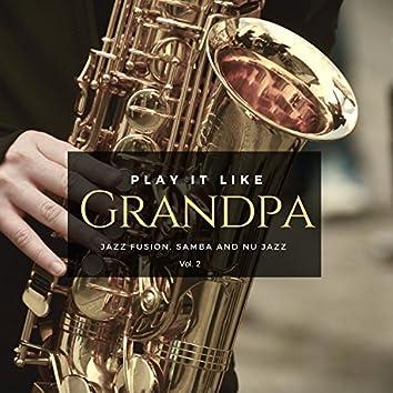 Play It Like Grandpa, Vol. 2 - Jazz Fusion, Samba And Nu Jazz