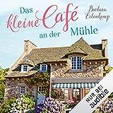 Das kleine Cafè an der Mühle: Café-Liebesroman zum Wohlfühlen 1 - Barbara Erlenkamp