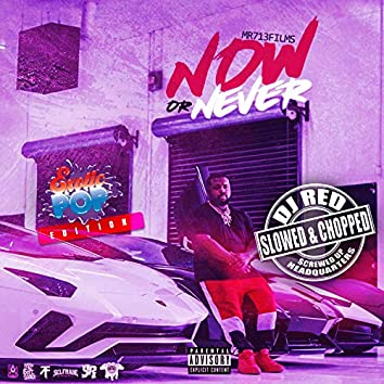 Now or Never Slowed & Chopped