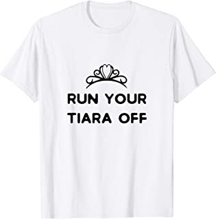 Run Your Tiara Off Tshirt | Funny Running Shirt Women Girls