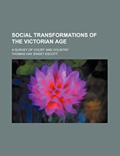 Social Transformations of the Victorian Age; A Survey of Court and Country