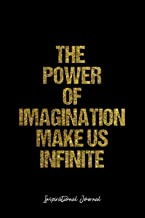 Inspirational Journal: Lined Gift Idea - The  Power Of Imagination Make Us Infinite  Inspirational Quote Journal - black Diary, Planner, Gratitude, ... Travel, Goal, Bullet Notebook - 6x9 120 pages