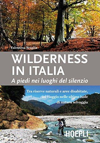 Wilderness in Italia. A piedi nei luoghi del silenzio