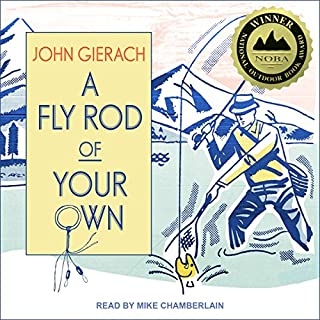 A Fly Rod of Your Own                   By:                                                                                                                                 John Gierach                               Narrated by:                                                                                                                                 Mike Chamberlain                      Length: 7 hrs and 3 mins     122 ratings     Overall 4.7