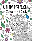 Chimpanzee Coloring Book: A Cute Adult Coloring Books for Chimpanzee Lovers, Best Gift for Chimpanzee Lovers