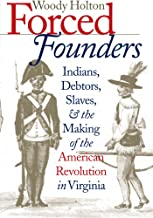 Forced Founders: Indians, Debtors, Slaves, and the Making of the American Revolution in Virginia (Published by the Omohundro Institute of Early ... and the University of North Carolina Press)