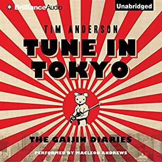 Tune In Tokyo     The Gaijin Diaries              By:                                                                                                                                 Tim Anderson                               Narrated by:                                                                                                                                 MacLeod Andrews                      Length: 8 hrs and 22 mins     26 ratings     Overall 4.2