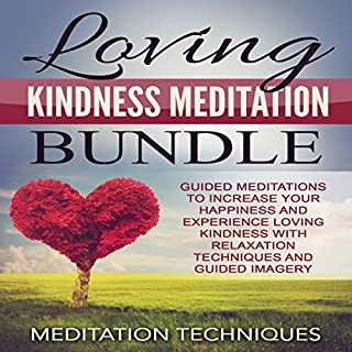 Loving Kindness Meditation Bundle     Guided Meditations to Increase Your Happiness and Experience Loving Kindness with Relaxation Techniques and Guided Imagery              By:                                                                                                                                 Meditation Techniques                               Narrated by:                                                                                                                                 Meditation Techniques                      Length: 7 hrs and 3 mins     Not rated yet     Overall 0.0