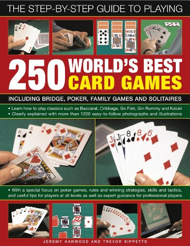 The Step-By-Step Guide to Playing World?s Best 250 Card Games: Including bridge, poker, family games and solitaires