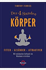 Der 4-Stunden-Körper: Fitter - gesünder - attraktiver - Mit minimalem Aufwand ein Maximum erreichen (German Edition) Kindle Edition