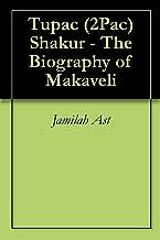 Tupac (2Pac) Shakur - The Biography of Makaveli