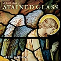 A Little Book of Stained Glass (Little Books Of...Series)