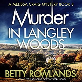 Murder in Langley Woods: A Completely Addictive Cozy Mystery Novel     Melissa Craig Mystery Series, Book 8              By:                                                                                                                                 Betty Rowlands                               Narrated by:                                                                                                                                 Joan Walker                      Length: 7 hrs and 28 mins     29 ratings     Overall 4.5