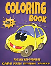 Cars, Trucks, Planes, Motorbikes Coloring book For Kids And Toddlers Ages 2+: Cute and Fun 50 Coloring Vehicles Pages For ...