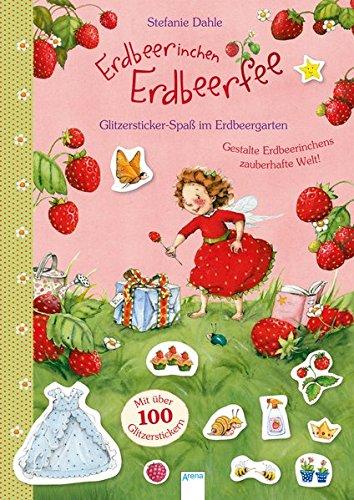 Erdbeerinchen Erdbeerfee. Glitzersticker-Spaß im Erdbeergarten: Gestalte Erdbeerinchens zauberhalfte Welt. Mit über 100 Glitzerstickern: