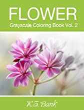 Flower Grayscale Coloring Book Vol. 2: 30 Unique Image Flower Grayscale for Adult Relaxation, Meditation, and Happiness (Volume 2)