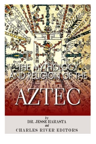 The Mythology and Religion of the Aztec