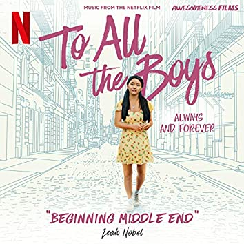"Beginning Middle End (From The Netflix Film ""To All The Boys: Always and Forever"")"