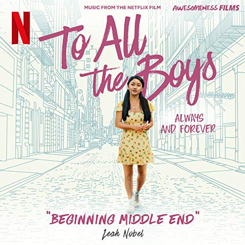 """Beginning Middle End (From The Netflix Film """"To All The Boys: Always and Forever"""")"""