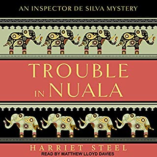 Trouble in Nuala     Inspector de Silva Mystery Series, Book 1              By:                                                                                                                                 Harriet Steel                               Narrated by:                                                                                                                                 Matthew Lloyd Davies                      Length: 4 hrs and 42 mins     18 ratings     Overall 4.2
