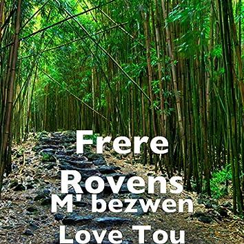 M' bezwen Love Tou
