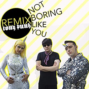 Not Boring Like You (Tony Punk Remix)
