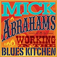 Working in the Blues Kitchen by Mick Abrahams (2013-05-03)