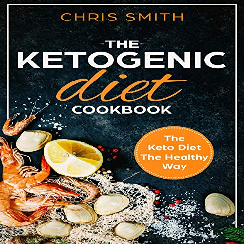 The Ketogenic Diet Cookbook: The Keto Diet the Healthy Way cover art