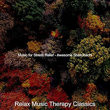 Music for Stress Relief - Awesome Shakuhachi