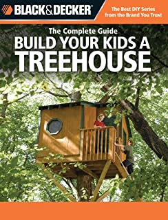 Black & Decker The Complete Guide: Build Your Kids a Treehouse (Black & Decker Complete Guide)
