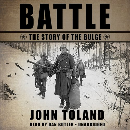 Battle     The Story of the Bulge              By:                                                                                                                                 John Toland                               Narrated by:                                                                                                                                 Dan Butler                      Length: 14 hrs and 44 mins     733 ratings     Overall 4.5
