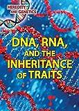 DNA, RNA, and the Inheritance of Traits (Heredity and Genetics)