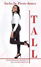 Tall ~ An Empowering Journey To Self-Esteem Mastery