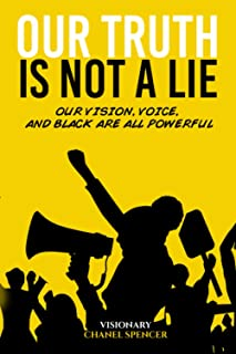 Our Truth Is Not A Lie: Our Vision, Voice, and Black Are All Powerful