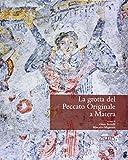 La grotta del peccato originale a Matera. La gravina, la grotta, gli afreschi, la cultura materiale. Ediz. illustrata (Archeologia e musei)