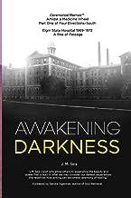Awakening Darkness: Elgin State Hospital 1969-1972 A Rite of Passage (Ceremonial Memoir™ Amidst a Medicine Wheel, Part One...