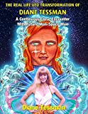 The Real Life UFO Transformation of Diane Tessman: A Continuous Close Encounter with Future Man – Space Man