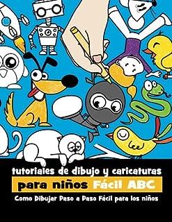 Tutoriales de Dibujo y Caricaturas Para Niños Fácil ABC: Como Dibujar Paso a Paso Fácil Para los Niños (Volume 1) (Spanish Edition)